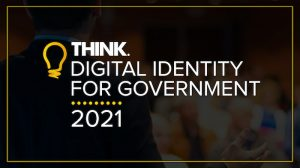 Think Digital Identity for Government May 2021
